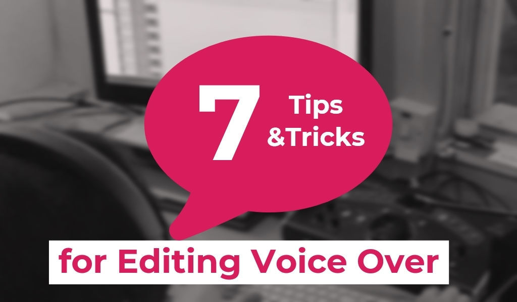 7 Tips & Tricks for Editing Voice Over