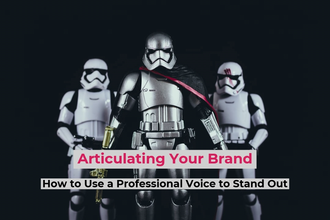 Articulating Your Brand – How to Use a Professional Voice to Stand Out