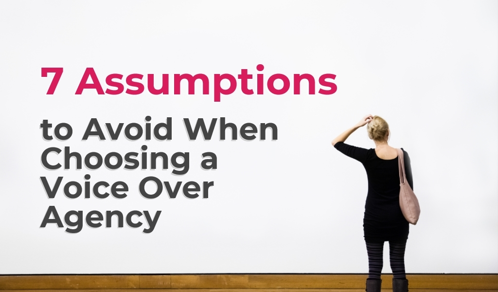 7 Assumptions to Avoid When Choosing a Voice Over Agency