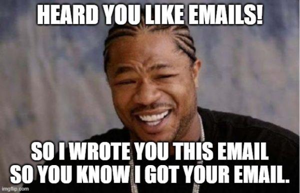 Heard you like email