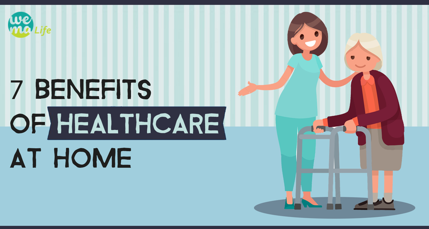 7 Benefits of Healthcare at Home!