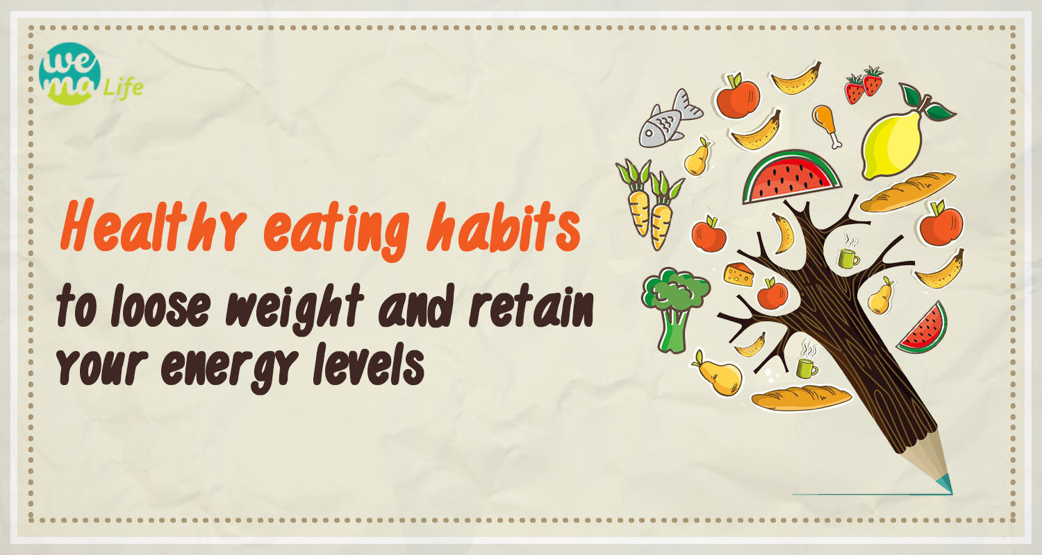 Healthy eating habits to loose weight and retain your energy levels