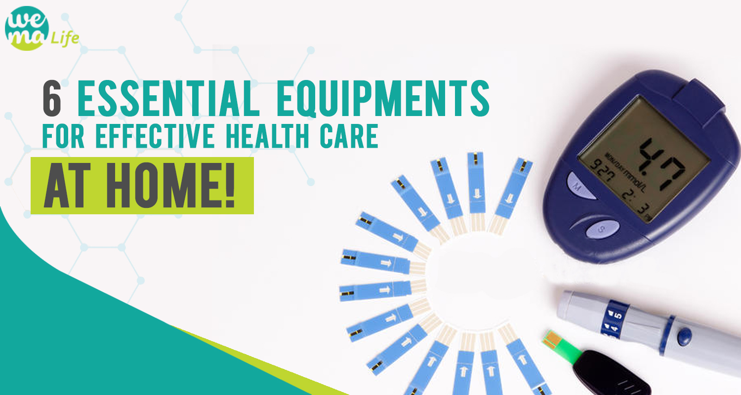 6 Essential equipments for effective healthcare at home!