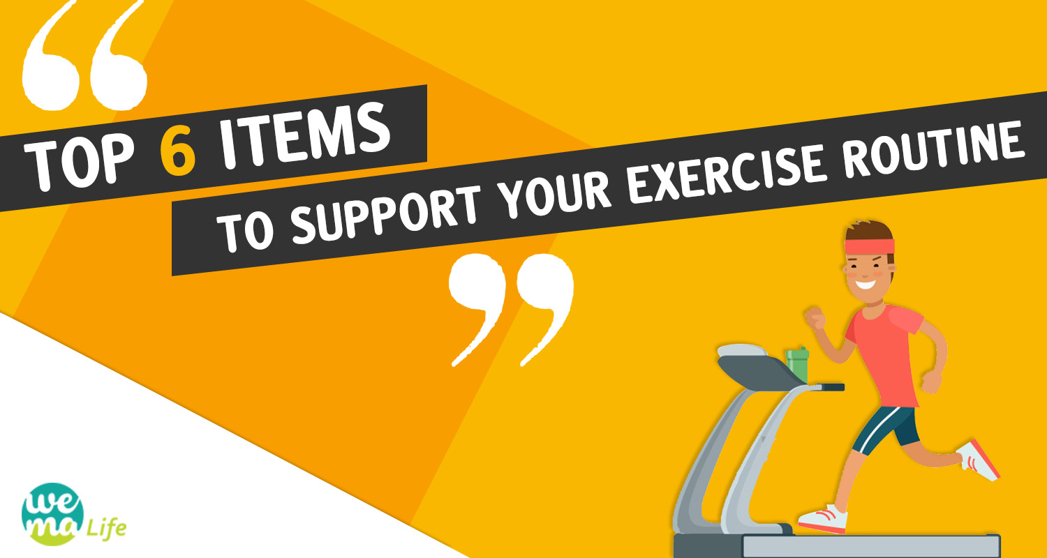 Top 6 items to support your exercise routine!
