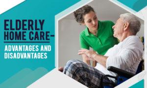 elderly homecare benefits and drawbacks